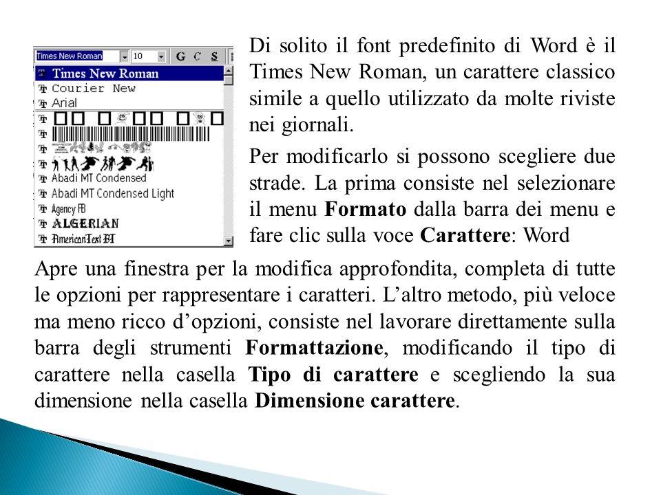 Di solito il font predefinito di Word è il Times New Roman, un carattere classico simile a quello utilizzato da molte riviste nei giornali.