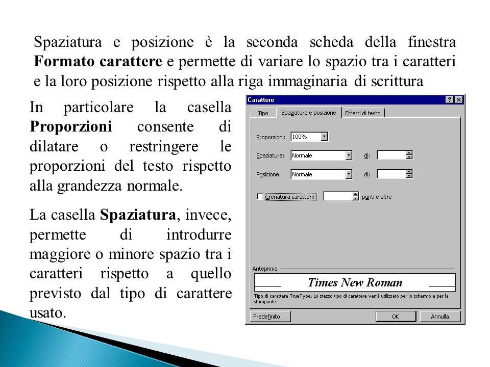 Spaziatura e posizione è la seconda scheda della finestra Formato carattere e permette di variare lo spazio tra i caratteri e la loro posizione rispet