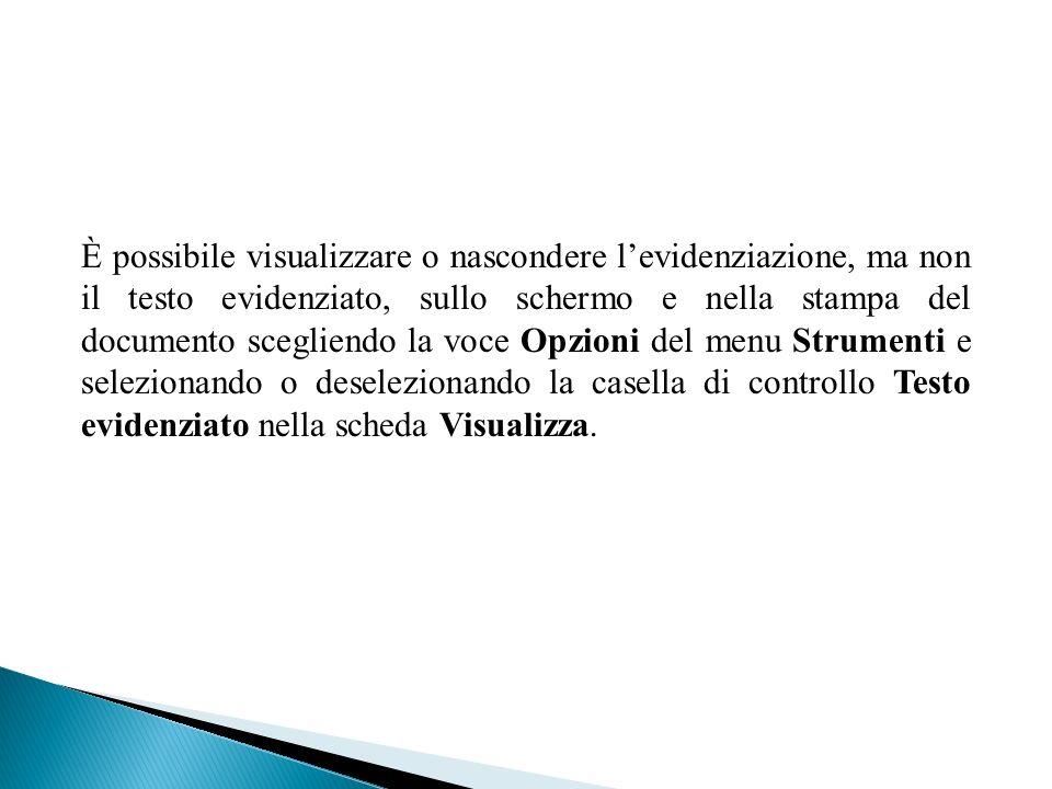 È possibile visualizzare o nascondere levidenziazione, ma non il testo evidenziato, sullo schermo e nella stampa del documento scegliendo la voce Opzi