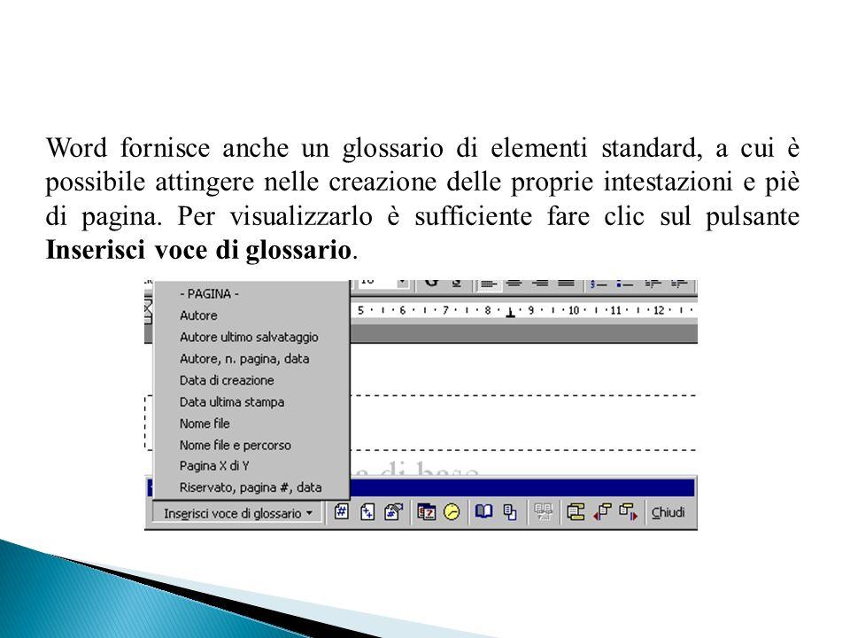 Word fornisce anche un glossario di elementi standard, a cui è possibile attingere nelle creazione delle proprie intestazioni e piè di pagina. Per vis