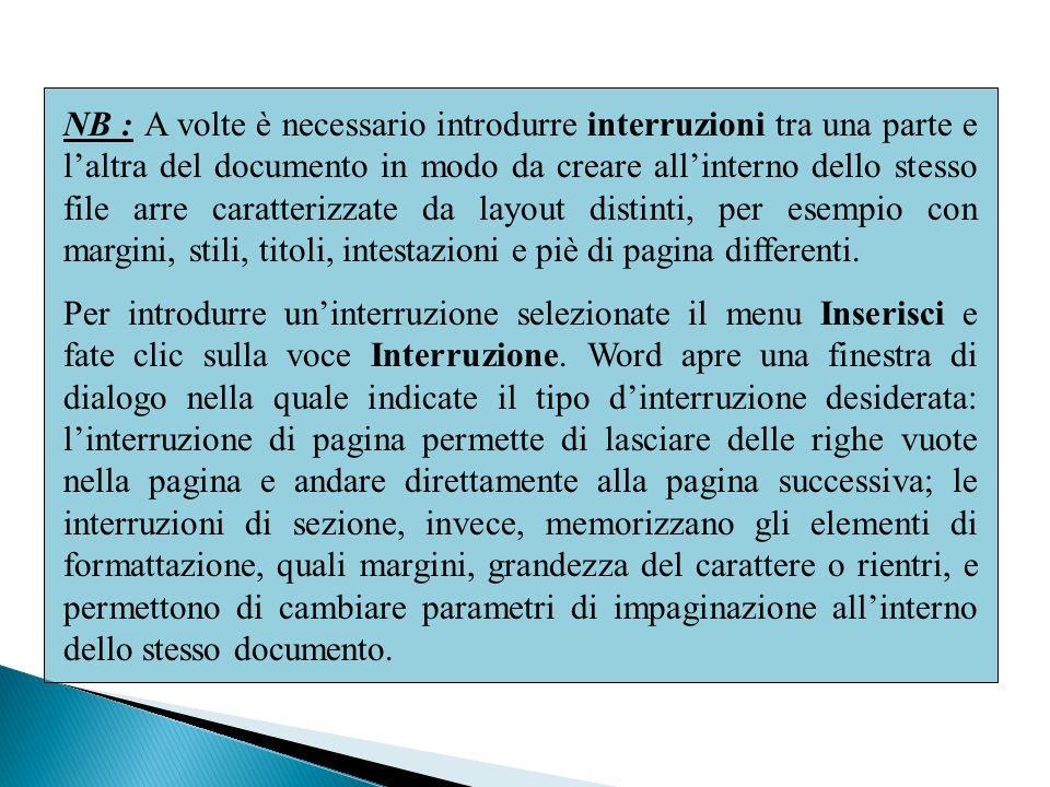 NB : A volte è necessario introdurre interruzioni tra una parte e laltra del documento in modo da creare allinterno dello stesso file arre caratterizzate da layout distinti, per esempio con margini, stili, titoli, intestazioni e piè di pagina differenti.