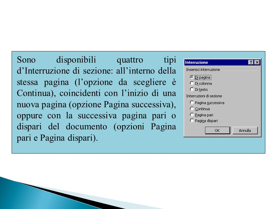 Sono disponibili quattro tipi dInterruzione di sezione: allinterno della stessa pagina (lopzione da scegliere è Continua), coincidenti con linizio di