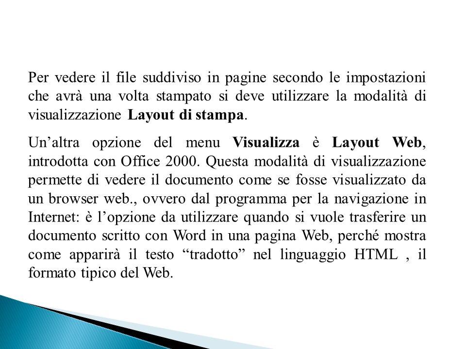 Per vedere il file suddiviso in pagine secondo le impostazioni che avrà una volta stampato si deve utilizzare la modalità di visualizzazione Layout di