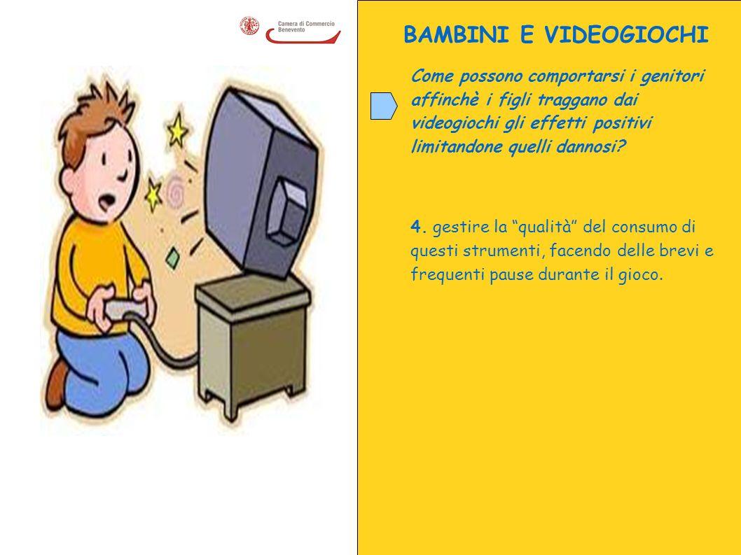 BAMBINI E VIDEOGIOCHI Come possono comportarsi i genitori affinchè i figli traggano dai videogiochi gli effetti positivi limitandone quelli dannosi? 4