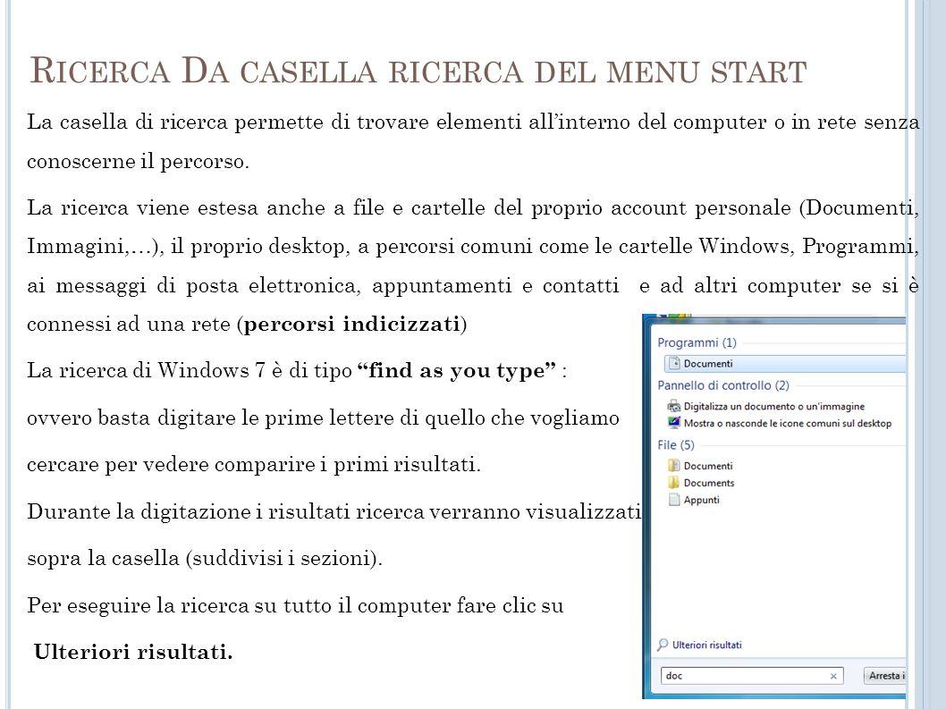 R ICERCA D A CASELLA RICERCA DEL MENU START La casella di ricerca permette di trovare elementi allinterno del computer o in rete senza conoscerne il percorso.