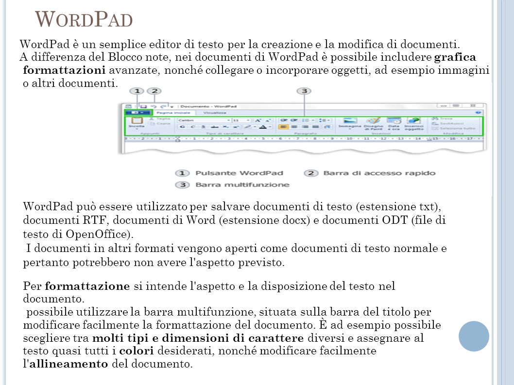 W ORD P AD WordPad è un semplice editor di testo per la creazione e la modifica di documenti. A differenza del Blocco note, nei documenti di WordPad è
