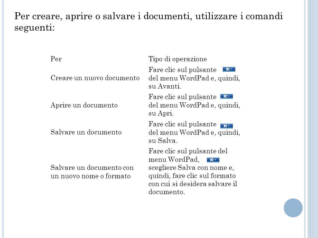PerTipo di operazione Creare un nuovo documento Fare clic sul pulsante del menu WordPad e, quindi, su Avanti.