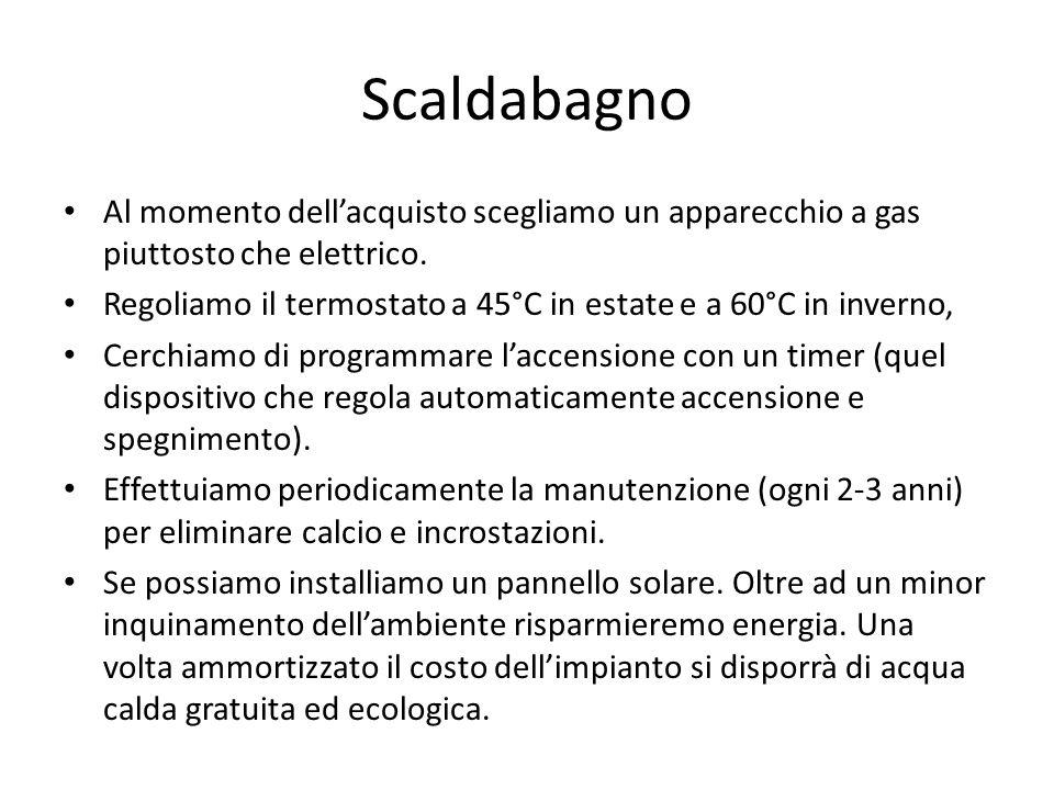 Scaldabagno Al momento dellacquisto scegliamo un apparecchio a gas piuttosto che elettrico. Regoliamo il termostato a 45°C in estate e a 60°C in inver
