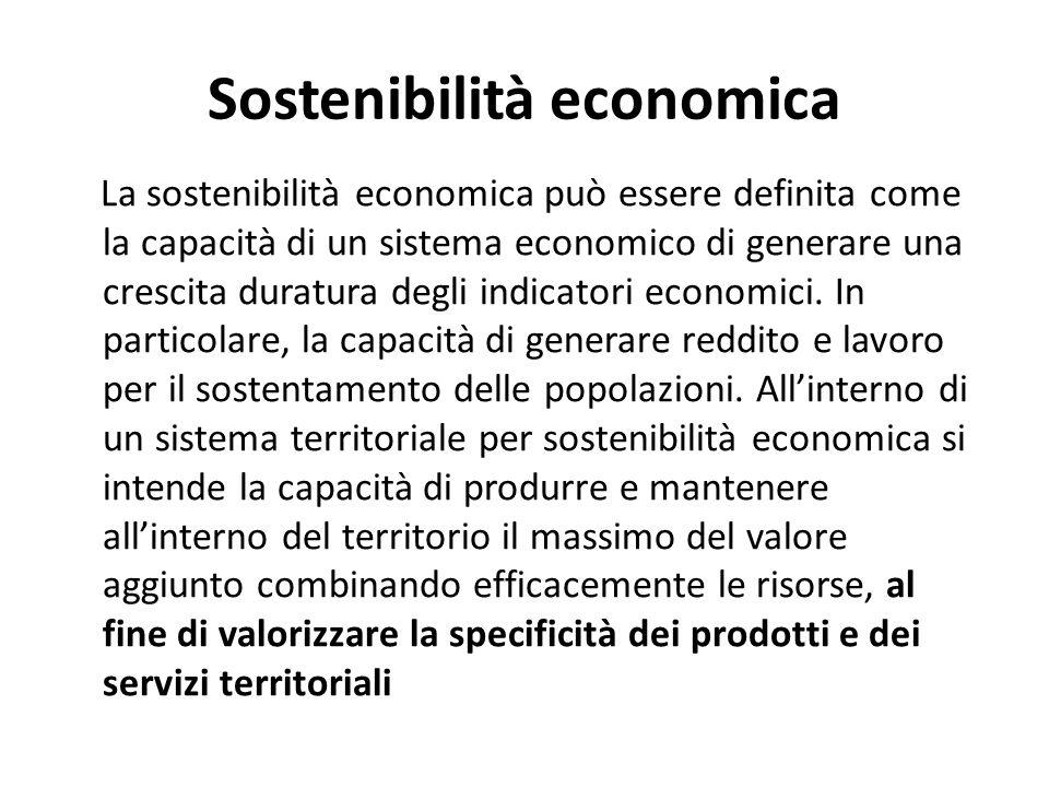 Sostenibilità economica La sostenibilità economica può essere definita come la capacità di un sistema economico di generare una crescita duratura degl
