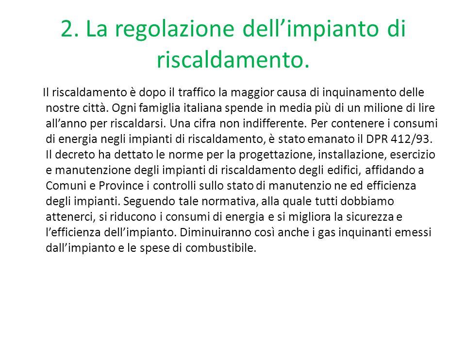 2. La regolazione dellimpianto di riscaldamento. Il riscaldamento è dopo il traffico la maggior causa di inquinamento delle nostre città. Ogni famigli