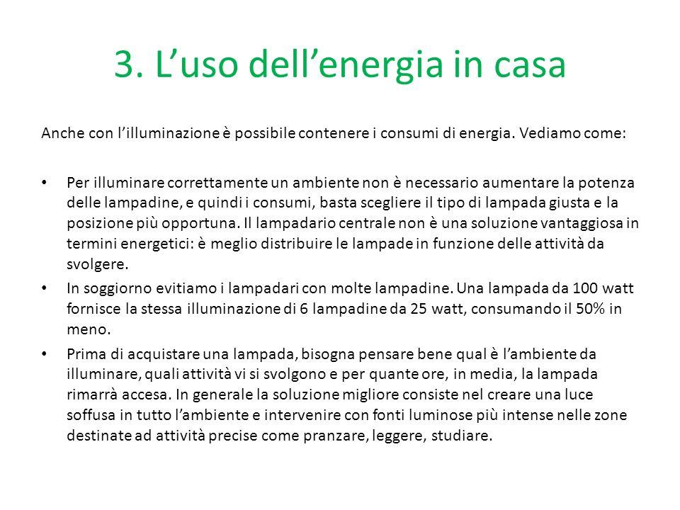 3. Luso dellenergia in casa Anche con lilluminazione è possibile contenere i consumi di energia. Vediamo come: Per illuminare correttamente un ambient