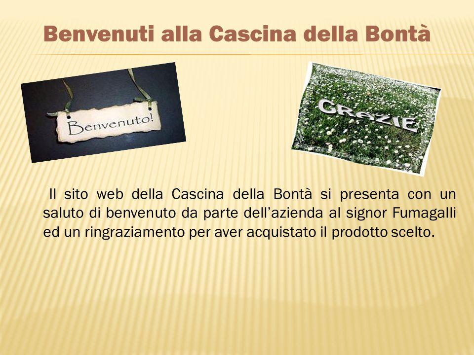 Il sito web della Cascina della Bontà si presenta con un saluto di benvenuto da parte dellazienda al signor Fumagalli ed un ringraziamento per aver ac