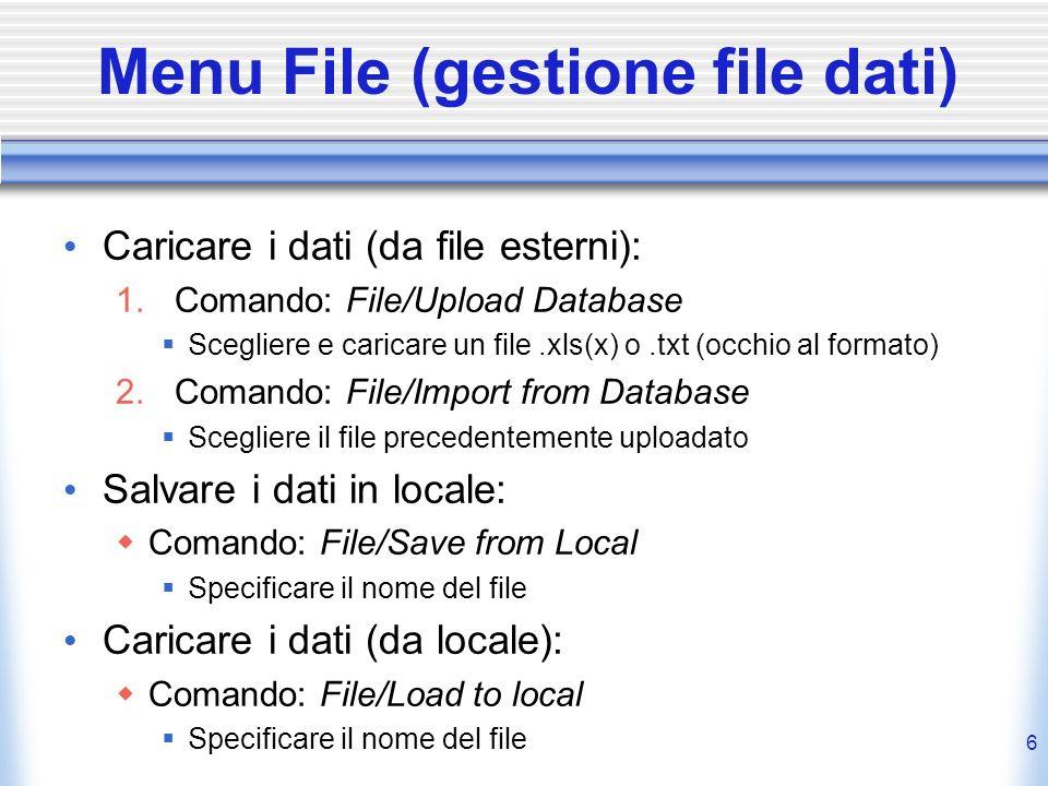 Menu File (gestione file dati) Caricare i dati (da file esterni): 1.Comando: File/Upload Database Scegliere e caricare un file.xls(x) o.txt (occhio al