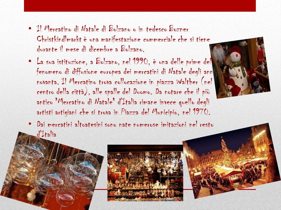 Il Mercatino di Natale di Bolzano o in tedesco Bozner Christkindlmarkt è una manifestazione commerciale che si tiene durante il mese di dicembre a Bol