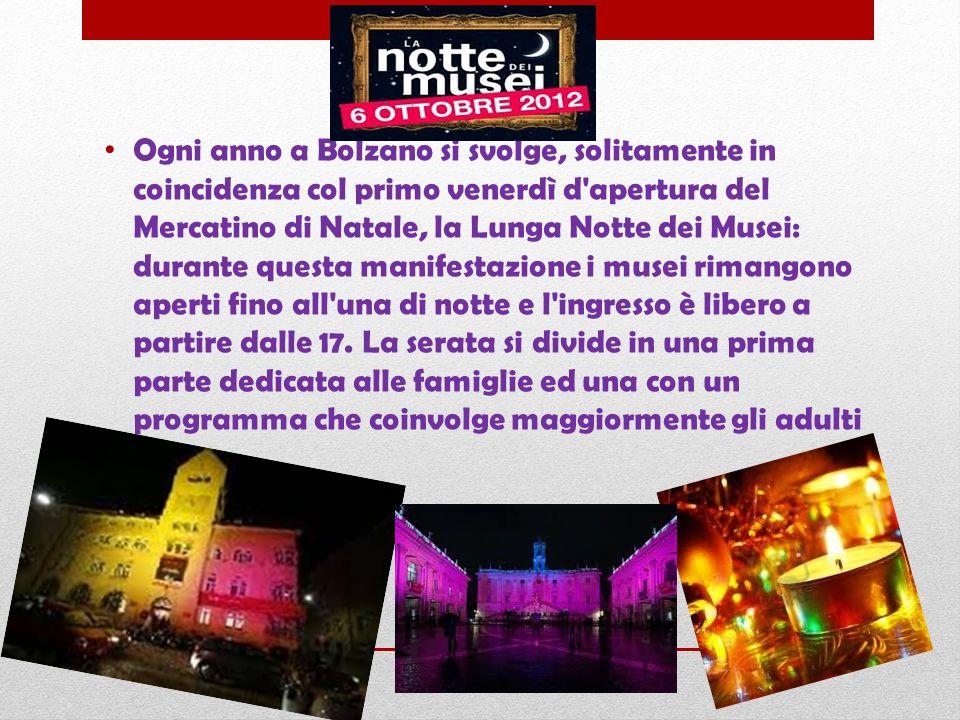 Ogni anno a Bolzano si svolge, solitamente in coincidenza col primo venerdì d'apertura del Mercatino di Natale, la Lunga Notte dei Musei: durante ques