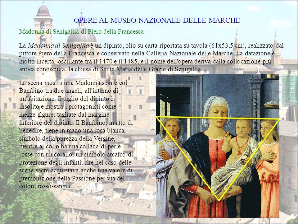 Madonna di Senigallia di Piero della Francesca La Madonna di Senigallia è un dipinto, olio su carta riportata su tavola (61x53,5 cm), realizzato dal pittore Piero della Francesca e conservato nella Galleria Nazionale delle Marche.