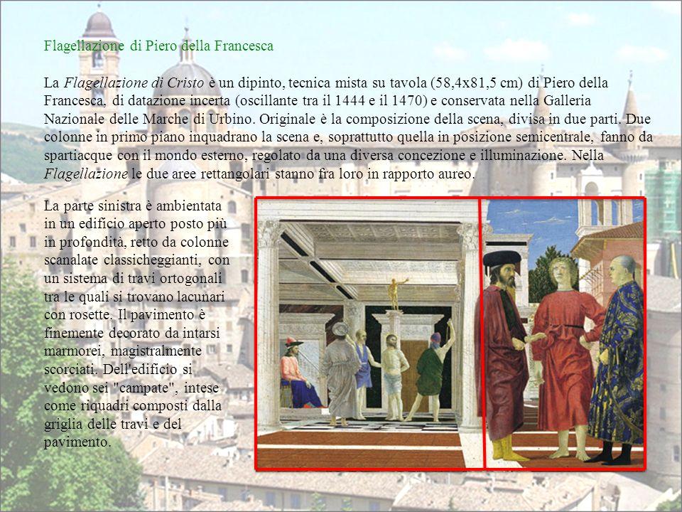 Flagellazione di Piero della Francesca La Flagellazione di Cristo è un dipinto, tecnica mista su tavola (58,4x81,5 cm) di Piero della Francesca, di datazione incerta (oscillante tra il 1444 e il 1470) e conservata nella Galleria Nazionale delle Marche di Urbino.