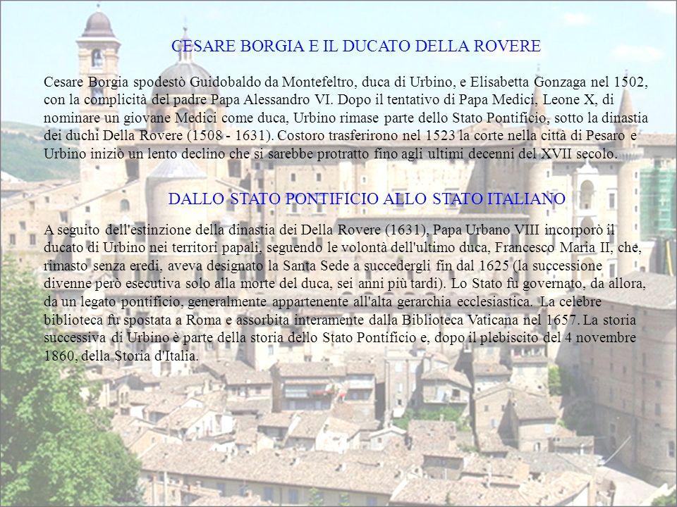 CESARE BORGIA E IL DUCATO DELLA ROVERE Cesare Borgia spodestò Guidobaldo da Montefeltro, duca di Urbino, e Elisabetta Gonzaga nel 1502, con la complic
