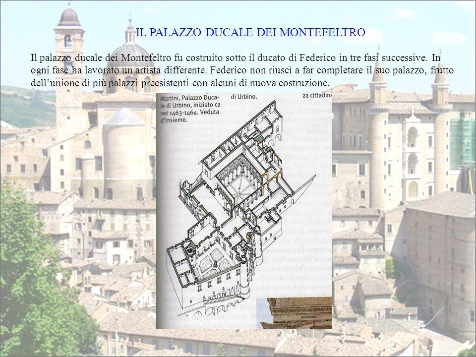 IL PALAZZO DUCALE DEI MONTEFELTRO Il palazzo ducale dei Montefeltro fu costruito sotto il ducato di Federico in tre fasi successive. In ogni fase ha l