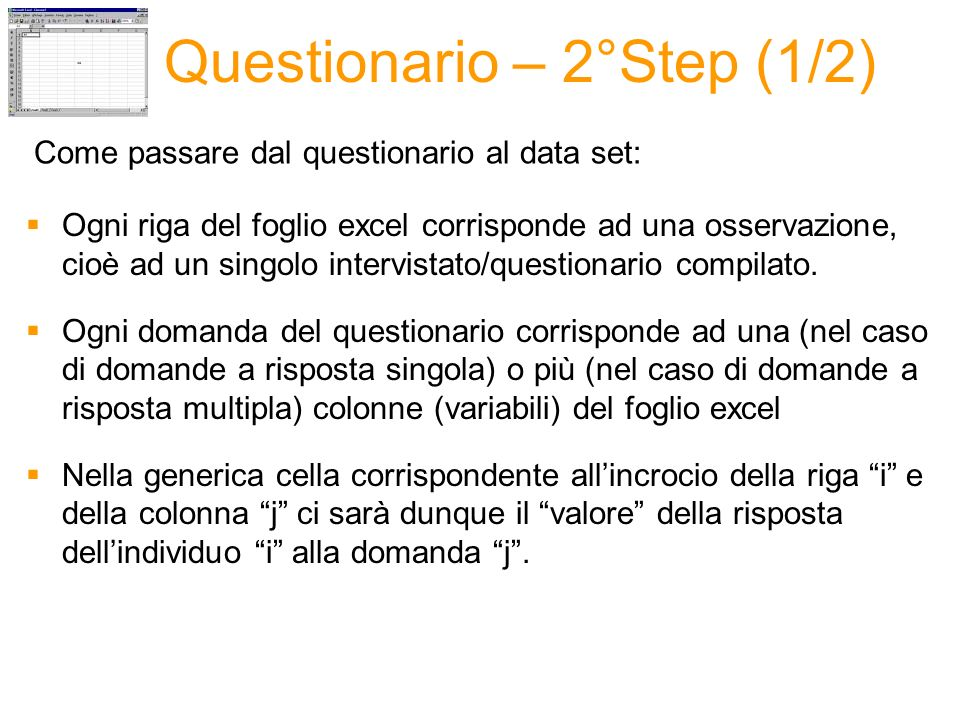 Questionario – 2°Step (1/2) Come passare dal questionario al data set: Ogni riga del foglio excel corrisponde ad una osservazione, cioè ad un singolo intervistato/questionario compilato.