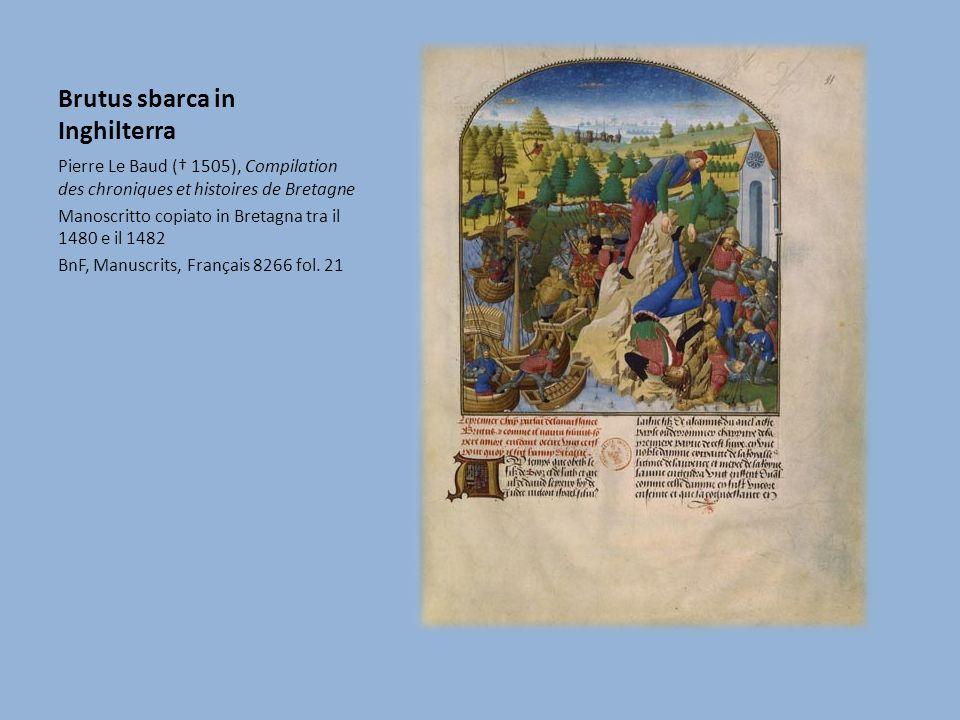 Brutus sbarca in Inghilterra Pierre Le Baud ( 1505), Compilation des chroniques et histoires de Bretagne Manoscritto copiato in Bretagna tra il 1480 e il 1482 BnF, Manuscrits, Français 8266 fol.