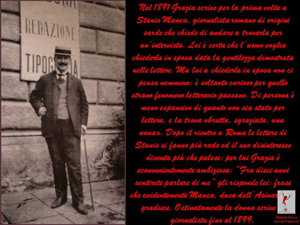 Nel 1891 Grazia scrive per la prima volta a Stanis Manca, giornalista romano di origini sarde che chiede di andare a trovarla per unintervista. Lei è