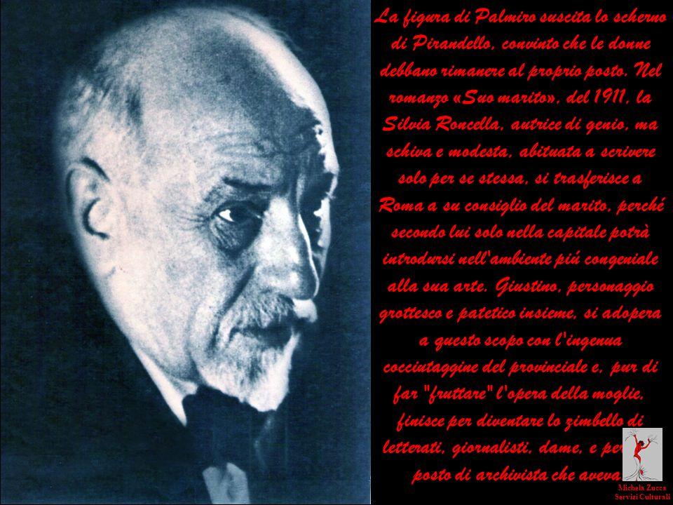 La figura di Palmiro suscita lo scherno di Pirandello, convinto che le donne debbano rimanere al proprio posto. Nel romanzo «Suo marito», del 1911, la