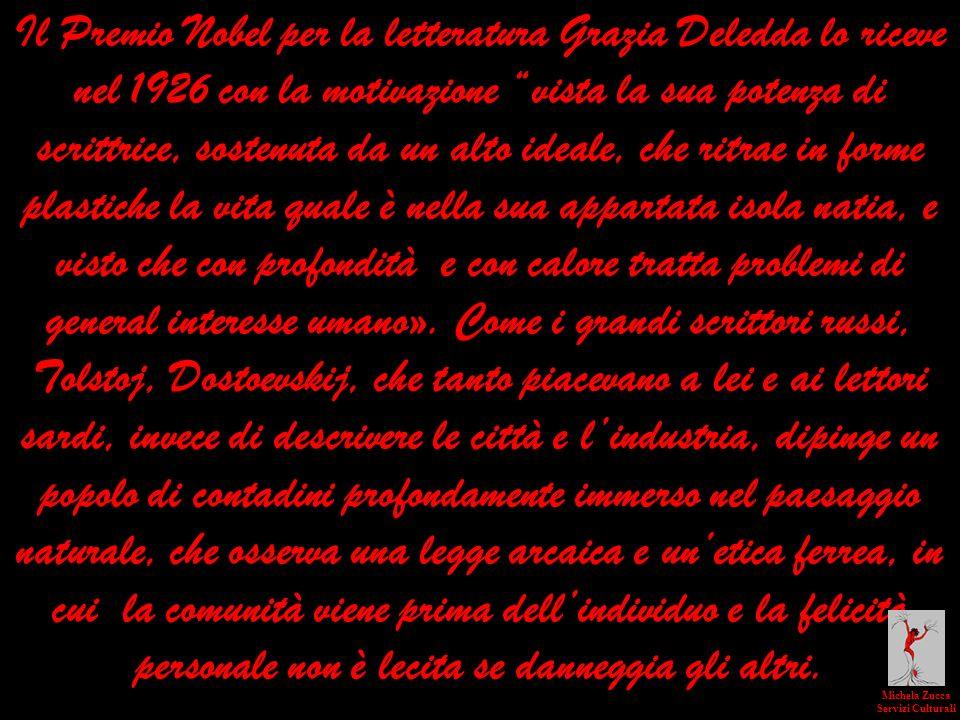 Il Premio Nobel per la letteratura Grazia Deledda lo riceve nel 1926 con la motivazione vista la sua potenza di scrittrice, sostenuta da un alto ideal