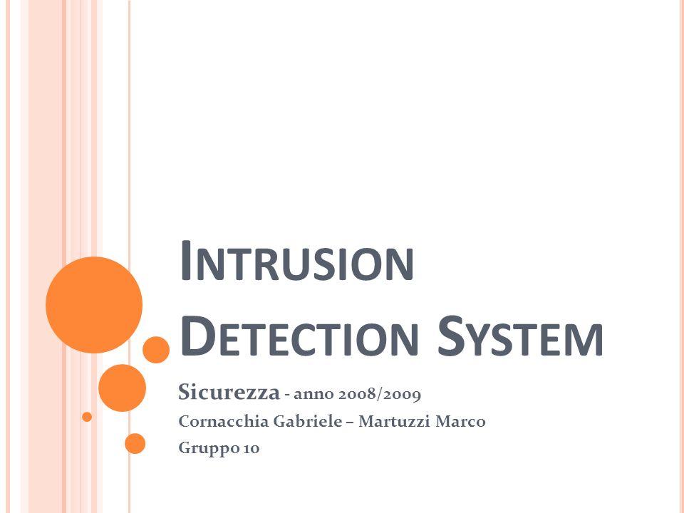 I NTRUSION D ETECTION S YSTEM Sicurezza - anno 2008/2009 Cornacchia Gabriele – Martuzzi Marco Gruppo 10