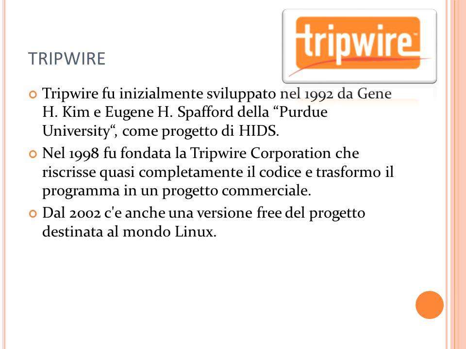 TRIPWIRE Tripwire fu inizialmente sviluppato nel 1992 da Gene H. Kim e Eugene H. Spafford della Purdue University, come progetto di HIDS. Nel 1998 fu