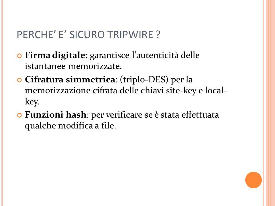 PERCHE E SICURO TRIPWIRE .Firma digitale: garantisce lautenticità delle istantanee memorizzate.