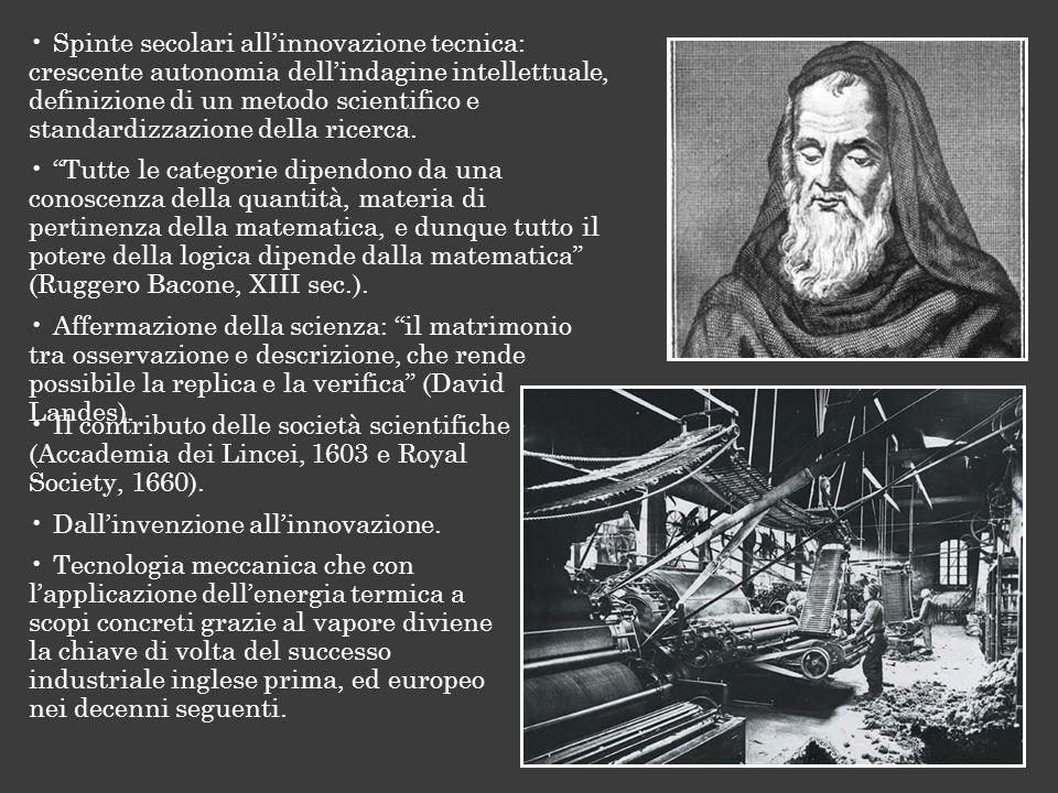 Spinte secolari allinnovazione tecnica: crescente autonomia dellindagine intellettuale, definizione di un metodo scientifico e standardizzazione della