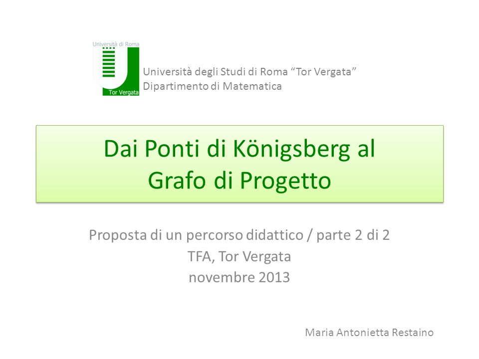 Dai Ponti di Königsberg al Grafo di Progetto Proposta di un percorso didattico / parte 2 di 2 TFA, Tor Vergata novembre 2013 Università degli Studi di