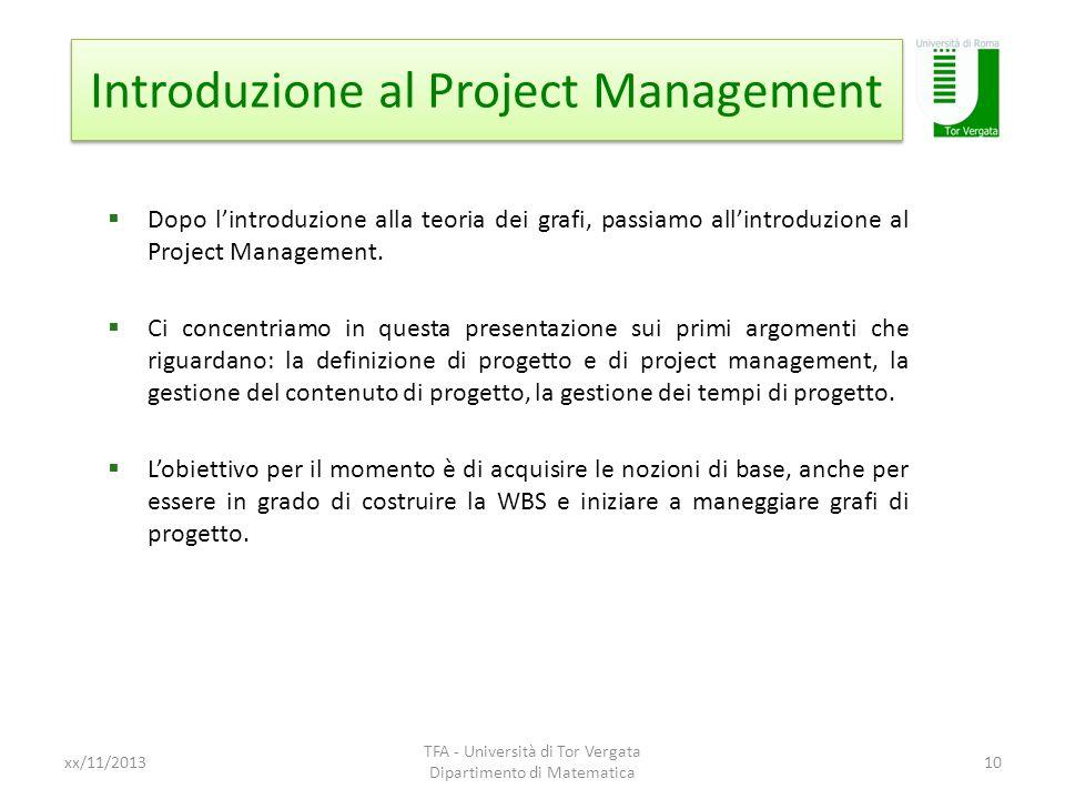Introduzione al Project Management xx/11/2013 TFA - Università di Tor Vergata Dipartimento di Matematica 10 Dopo lintroduzione alla teoria dei grafi,
