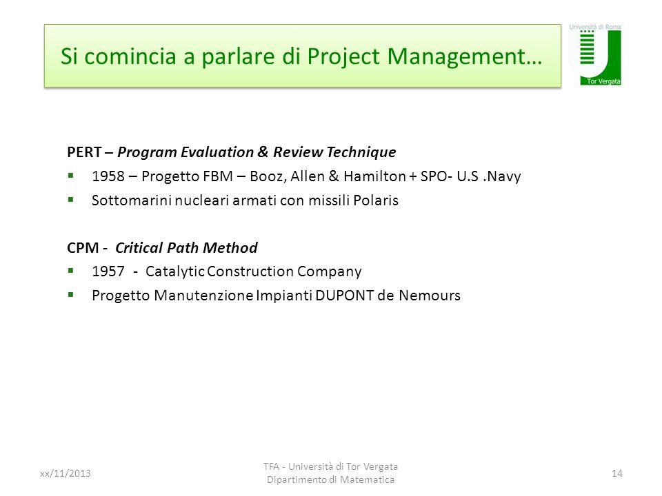 Si comincia a parlare di Project Management… xx/11/2013 TFA - Università di Tor Vergata Dipartimento di Matematica 14 PERT – Program Evaluation & Revi