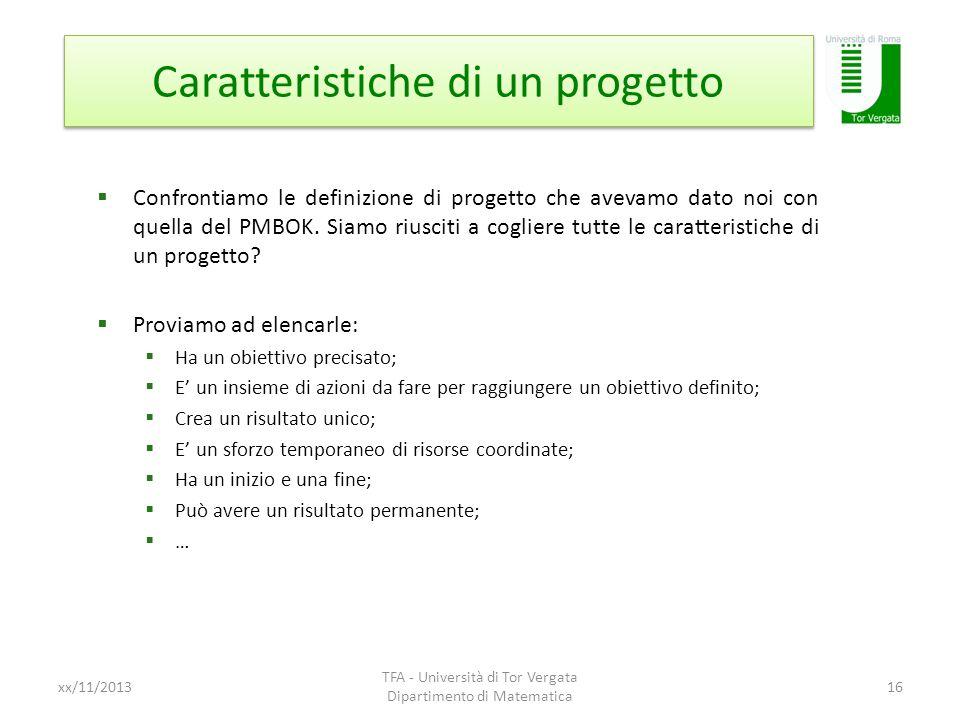 Caratteristiche di un progetto xx/11/2013 TFA - Università di Tor Vergata Dipartimento di Matematica 16 Confrontiamo le definizione di progetto che av