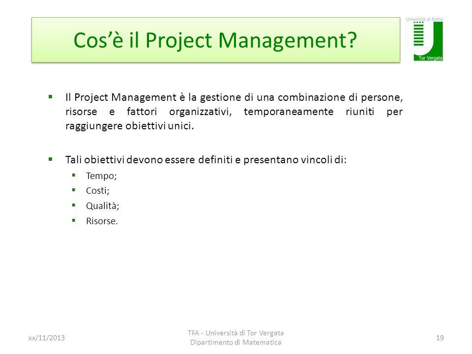 Cosè il Project Management? xx/11/2013 TFA - Università di Tor Vergata Dipartimento di Matematica 19 Il Project Management è la gestione di una combin