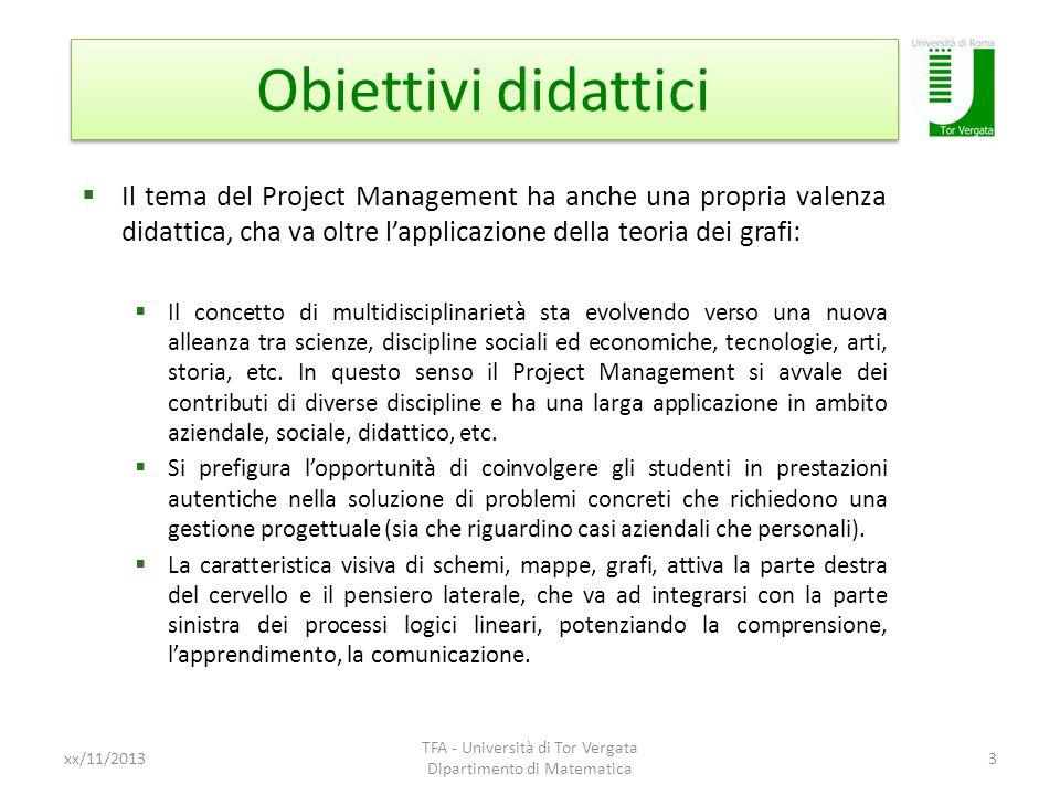 Obiettivi didattici Il tema del Project Management ha anche una propria valenza didattica, cha va oltre lapplicazione della teoria dei grafi: Il conce