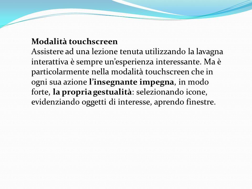 Modalità touchscreen Assistere ad una lezione tenuta utilizzando la lavagna interattiva è sempre unesperienza interessante.