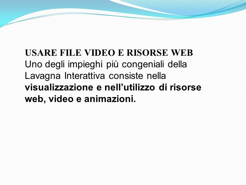 USARE FILE VIDEO E RISORSE WEB Uno degli impieghi più congeniali della Lavagna Interattiva consiste nella visualizzazione e nellutilizzo di risorse web, video e animazioni.