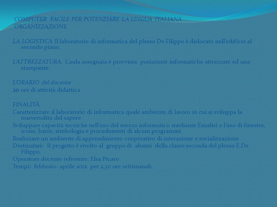 COMPUTER FACILE PER POTENZIARE LA LINGUA ITALIANA ORGANIZZAZIONE LA LOGISTICA Il laboratorio di informatica del plesso De Filippo è dislocato nelledificio al secondo piano.