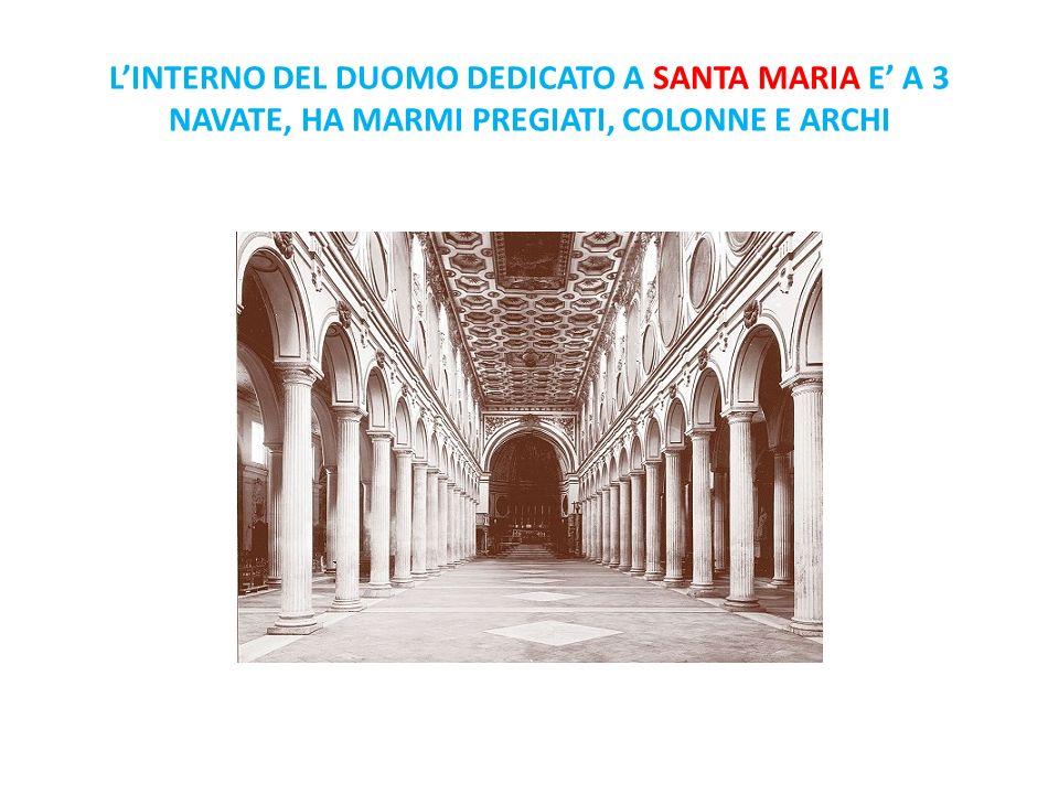 LINTERNO DEL DUOMO DEDICATO A SANTA MARIA E A 3 NAVATE, HA MARMI PREGIATI, COLONNE E ARCHI