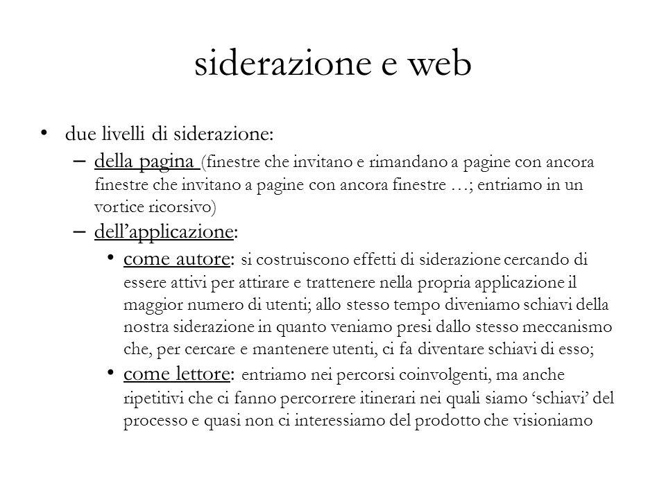 siderazione e web due livelli di siderazione: – della pagina (finestre che invitano e rimandano a pagine con ancora finestre che invitano a pagine con