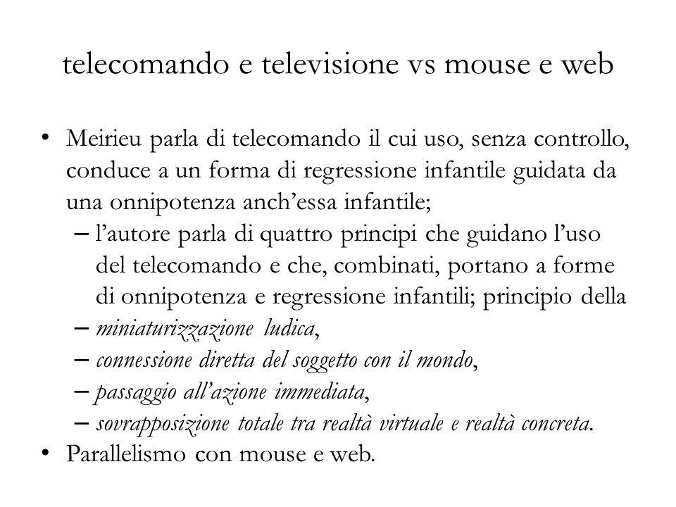 telecomando e televisione vs mouse e web Meirieu parla di telecomando il cui uso, senza controllo, conduce a un forma di regressione infantile guidata