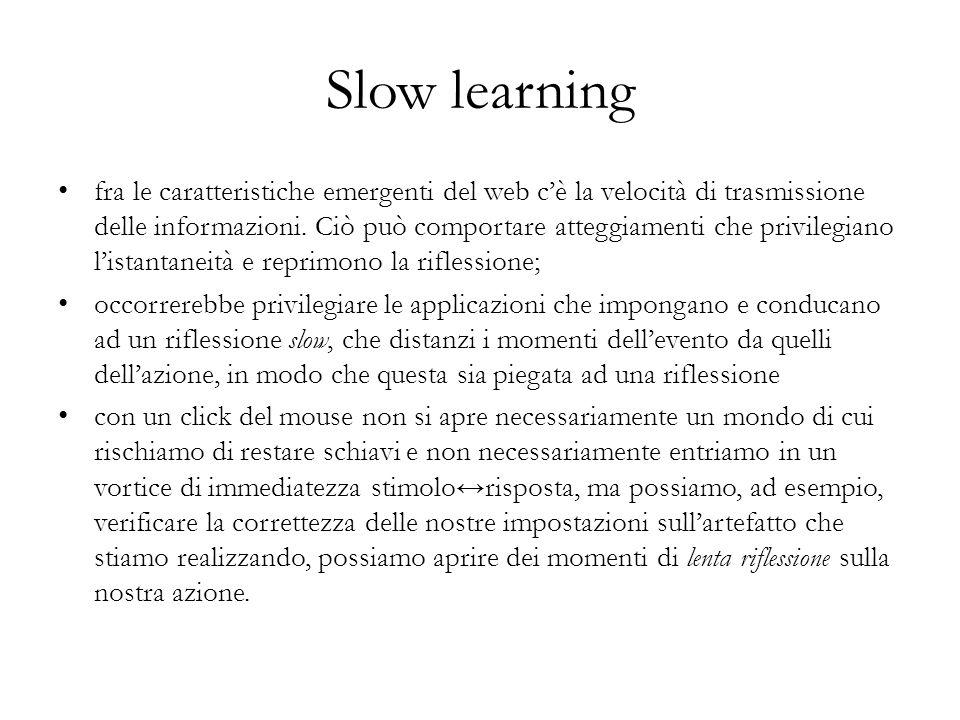 Slow learning fra le caratteristiche emergenti del web cè la velocità di trasmissione delle informazioni. Ciò può comportare atteggiamenti che privile
