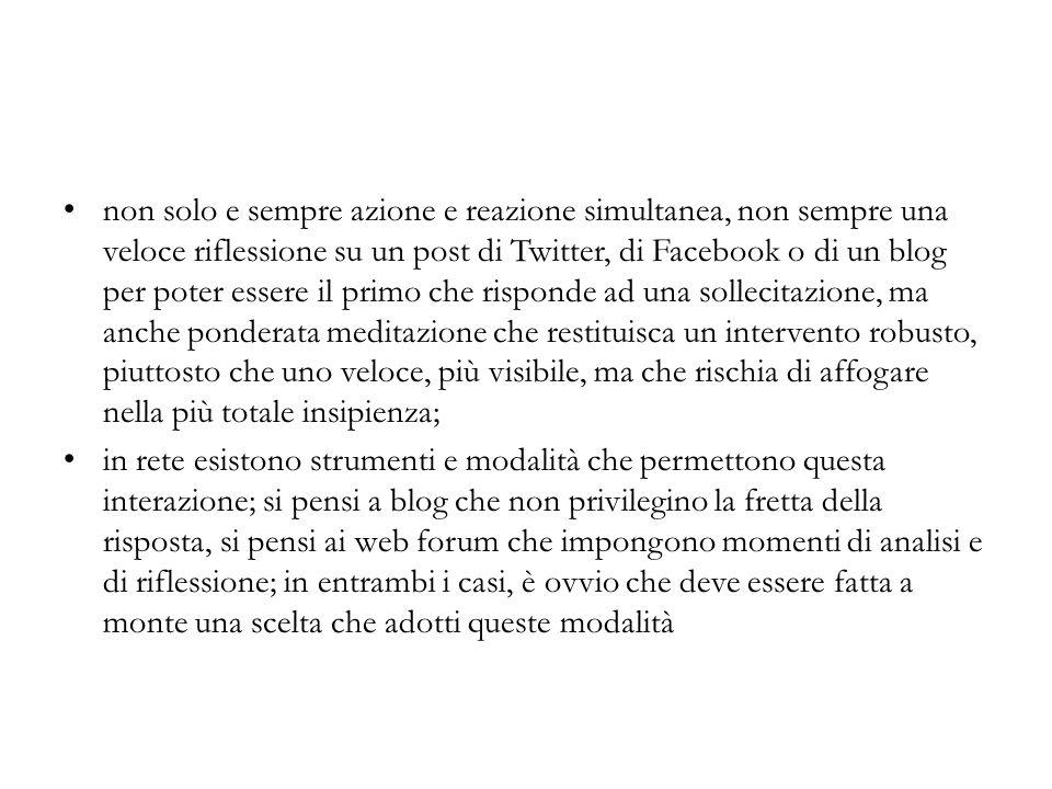 non solo e sempre azione e reazione simultanea, non sempre una veloce riflessione su un post di Twitter, di Facebook o di un blog per poter essere il