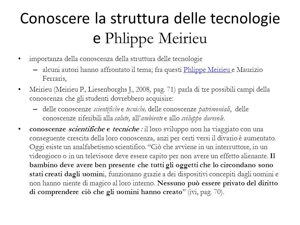 Conoscere la struttura delle tecnologie e Phlippe Meirieu importanza della conoscenza della struttura delle tecnologie – alcuni autori hanno affrontato il tema; fra questi Phlippe Meirieu e Maurizio Ferraris,Phlippe Meirieu Meirieu (Meirieu P., Liesenborghs J., 2008, pag.