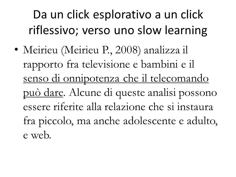 Da un click esplorativo a un click riflessivo; verso uno slow learning Meirieu (Meirieu P., 2008) analizza il rapporto fra televisione e bambini e il senso di onnipotenza che il telecomando può dare.