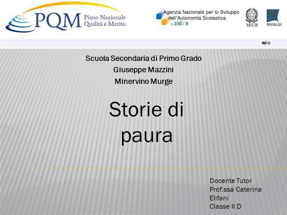 Scuola Secondaria di Primo Grado Giuseppe Mazzini Minervino Murge Docente Tutor Prof.ssa Caterina Elifani Classe II D Storie di paura