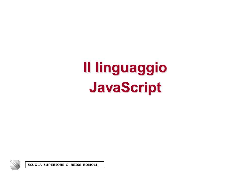 Il linguaggio JavaScript SCUOLA SUPERIORE G. REISS ROMOLI